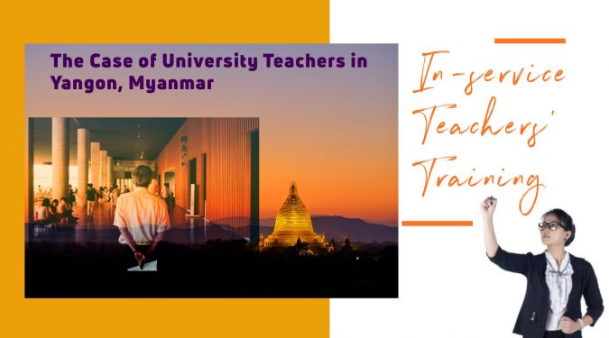 In-service Teachers' Training – The Case of University Teachers in Yangon, Myanmar